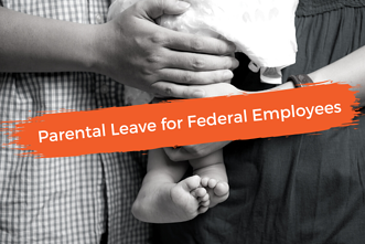 12 Weeks of Parental Leave for Federal Employees