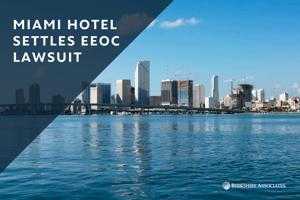 Miami Hotel Settles EEOC Lawsuit (1)
