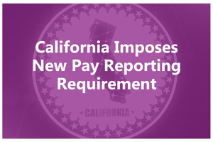 California Imposes New Pay Reporting Requirement