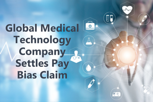 Global Medical Technology Company Settles Pay Bias Claim
