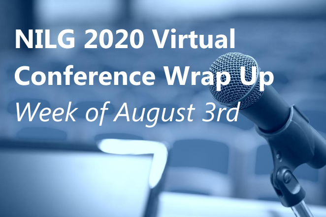 NILG Virtual Conference Wrap Up Week of Aug 3
