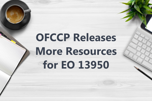 OFCCP Releases More Resources for EO 13950