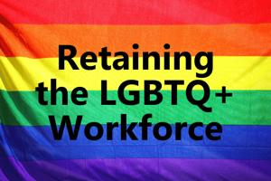 Retaining the LGBTQ+ Workforce