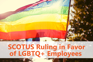 SCOTUS Ruling in Favor of LGBTQ+ Employees