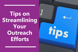 Tips for streamlining your outreach efforts