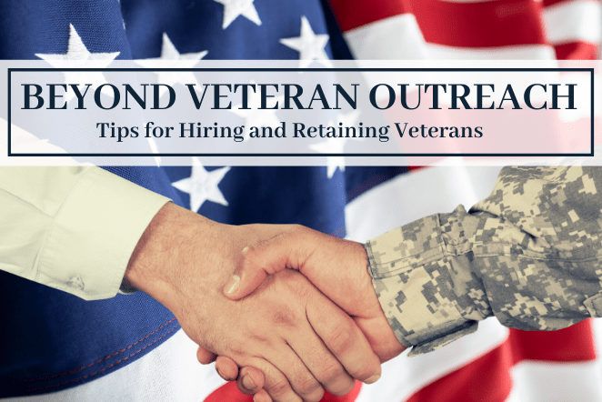 Beyond Veteran Outreach - Tips for Hiring and Retaining Veterans