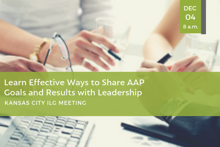 Learn Effective Ways to Share AAP Goals and Results with Leadership During Kansas City ILG Meeting in December