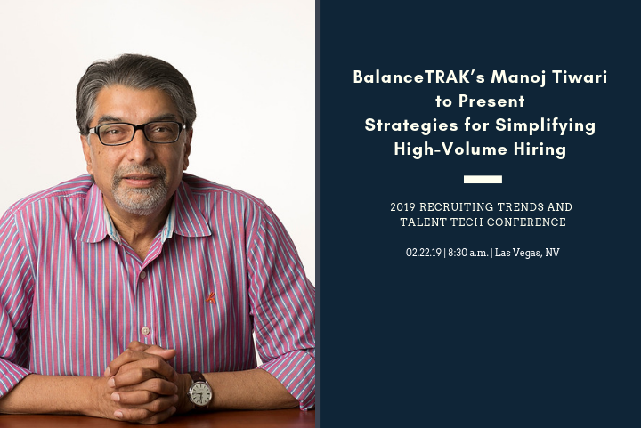 BalanceTRAK's Manoj Tiwari to Present on Strategies for Simplifying High-Volume Hiring at the 2019 Recruiting Trends and Talent Tech Conference